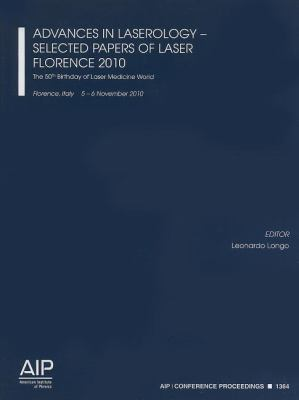 Advances in Laserology - Selected Papers of Laser Florence 2010: The 50th Birthday of Laser Medicine World 9780735409224