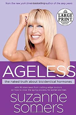 Ageless: The Naked Truth about Bioidentical Hormones 9780739325889