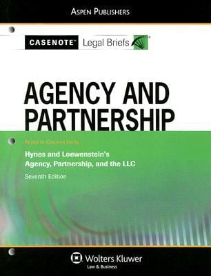 Agency and Partnership: Keyed to Course Using Hynes and Loewenstein's Agency, Partnership, and the LLC Seventh Edition 9780735569843