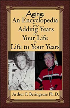 Aging: An Encyclopedia for Adding Years to Your Life & Life to Your Years 9780738827247