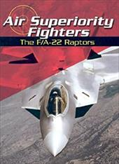 Air Superiority Fighters: The F/A-22 Raptors