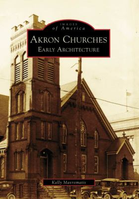Akron Churches: Early Architecture 9780738552026