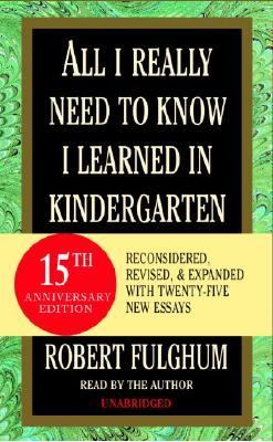 All I Really Need to Know I Learned in Kindergarten: Fifteenth Anniversary Edition Reconsidered, Revised, & Expanded with Twenty-Five New Essays 9780739308097