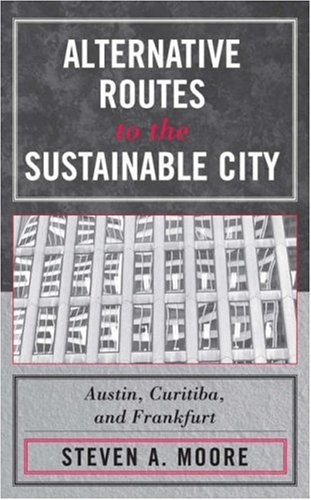 Alternative Routes to the Sustainable City: Austin, Curitiba, and Frankfurt 9780739115336