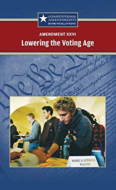 Amendment XXVI Lowering the Voting Age 9780737744538