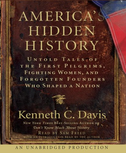 America's Hidden History: Untold Tales of the First Pilgrims, Fighting Women and Forgotten Founders Who Shaped a Nation 9780739334454