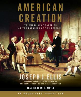 American Creation: Triumphs and Tragedies at the Founding of the Republic 9780739331927