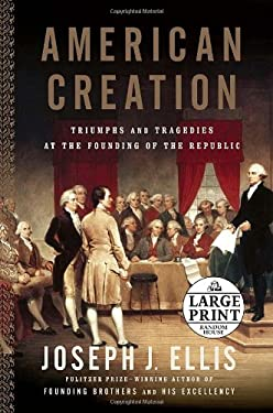 American Creation: Triumphs and Tragedies at the Founding of the Republic 9780739326183