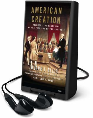 American Creation: Triumphs and Tragedies at the Founding of the Republic 9780739371152