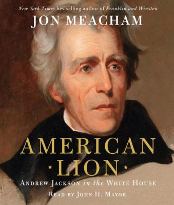 American Lion: Andrew Jackson in the White House 9780739334584