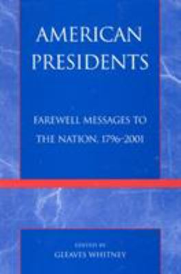 American Presidents: Farewell Messages to the Nation, 1796-2001 9780739103937