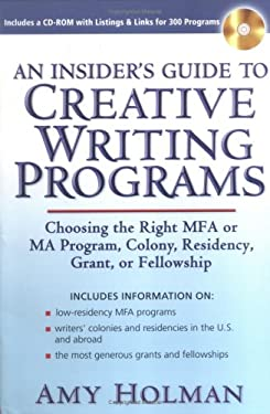 Insider's Guide to Creative Writing Programs : Choosing the Right Mfa or Ma Program, Colony, Residency, Grant or Fellowship