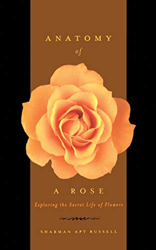 Anatomy of a Rose: Exploring the Secret Life of Flowers 9780738206691