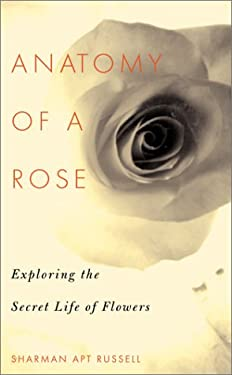 Anatomy of a Rose: Exploring the Secret Life of Flowers 9780738202082