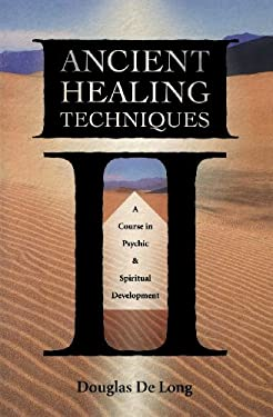 Ancient Healing Techniques: A Course in Psychic & Spiritual Development 9780738706504