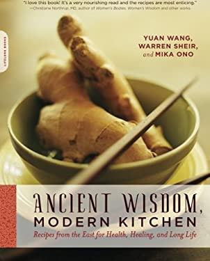 Ancient Wisdom, Modern Kitchen: Recipes from the East for Health, Healing, and Long Life 9780738213255