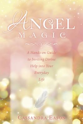 Angel Magic: A Hands-On Guide to Inviting Divine Help Into Your Everyday Life 9780738721781
