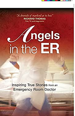 Angels in the ER: Inspiring True Stories from an Emergency Room Doctor 9780736923156