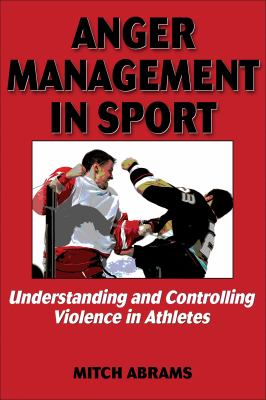 Anger Management in Sport: Understanding and Controlling Violence in Athletes 9780736061681