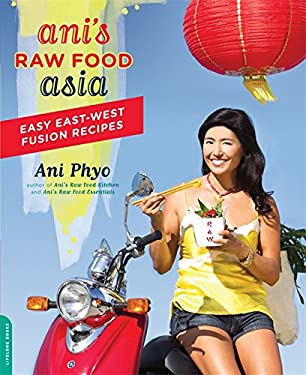 Ani's Raw Food Asia: Easy East-West Fusion Recipes 9780738214573