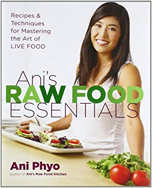 Ani's Raw Food Essentials: Recipes and Techniques for Mastering the Art of Live Food 9780738213774