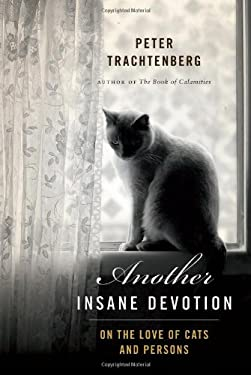 Another Insane Devotion: On the Love of Cats and Persons 9780738215266