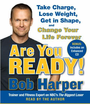 Are You Ready!: To Take Charge, Lose Weight, Get in Shape, and Change Your Life Forever [With Bonus Enhanced CD] 9780739358412