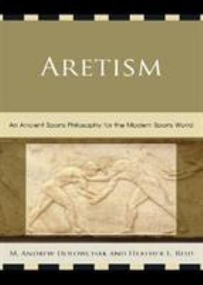 Aretism: An Ancient Sports Philosophy for the Modern Sports World 9780739148815
