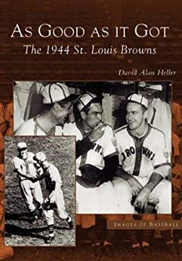 As Good as It Got: The 1944 St. Louis Browns 9780738531991