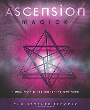 Ascension Magick: Ritual, Myth & Healing for the New Aeon 9780738710471