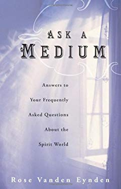 Ask a Medium: Answers to Your Frequently Asked Questions about the Spirit World 9780738718989