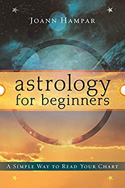 Astrology for Beginners: A Simple Way to Read Your Chart 9780738711065