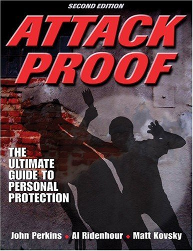 Attack Proof: The Ultimate Guide to Personal Protection 9780736078764