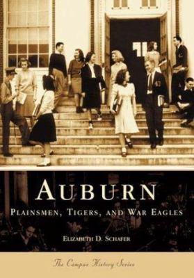 Auburn: Plainsmen, Tigers & War Eagles 9780738515731