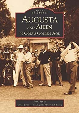 Augusta and Aiken in Golf's Golden Age 9780738514857