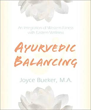 Ayurvedic Balancing: An Integration of Western Fitness with Eastern Wellness 9780738701882