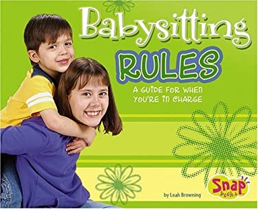 Babysitting Rules: A Guide for When You're in Charge 9780736864640