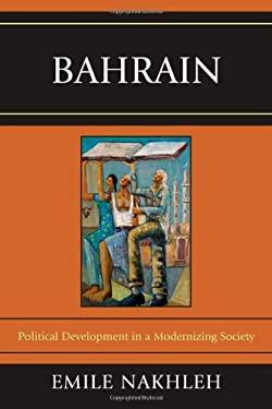 Bahrain: Political Development in a Modernizing Society 9780739168585