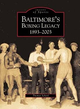 Baltimore's Boxing Legacy:: 1893-2003 9780738515618