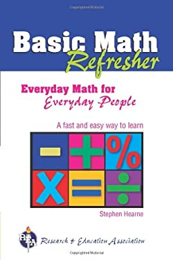 Basic Math Refresher (Rea): Everyday Math for Everyday People 9780738600529