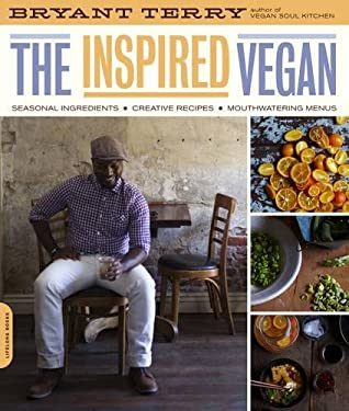 The Inspired Vegan: Seasonal Ingredients, Creative Recipes, Mouthwatering Menus 9780738213750