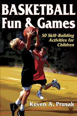 Basketball Fun & Games:50 Skill-Building Activities for Children 9780736045162