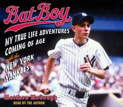 Bat Boy: My True Life Adventures Coming of Age with the New York Yankees 9780739320518