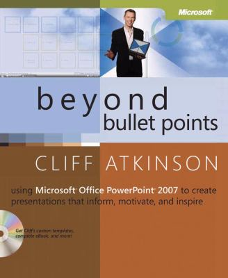 Beyond Bullet Points: Using Microsoft Office PowerPoint 2007 to Create Presentations That Inform, Motivate, and Inspire [With CDROM] 9780735623873