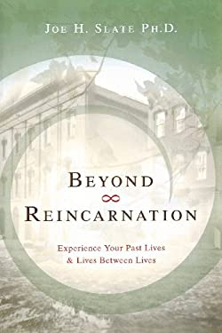 Beyond Reincarnation: Experience Your Past Lives & Lives Between Lives 9780738707143