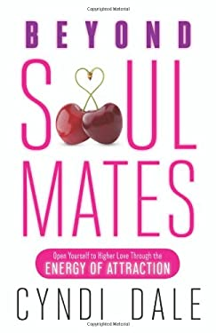 Beyond Soul Mates: Open Yourself to Higher Love Through the Energy of Attraction 9780738734972