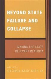 Beyond State Failure and Collapse: Making the State Relevant in Africa