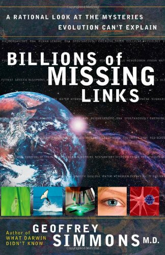 Billions of Missing Links: A Rational Look at the Mysteries Evolution Can't Explain 9780736917469