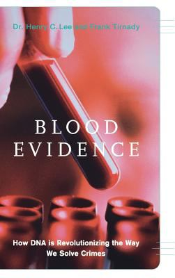 Blood Evidence: How DNA Is Revolutionizing the Way We Solve Crimes 9780738206028