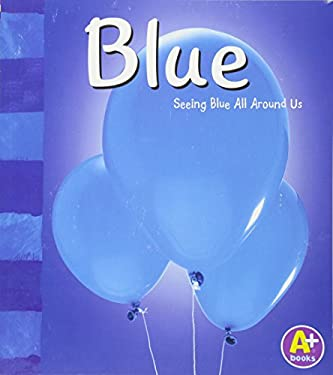 Blue: Seeing Blue All Around Us 9780736850643